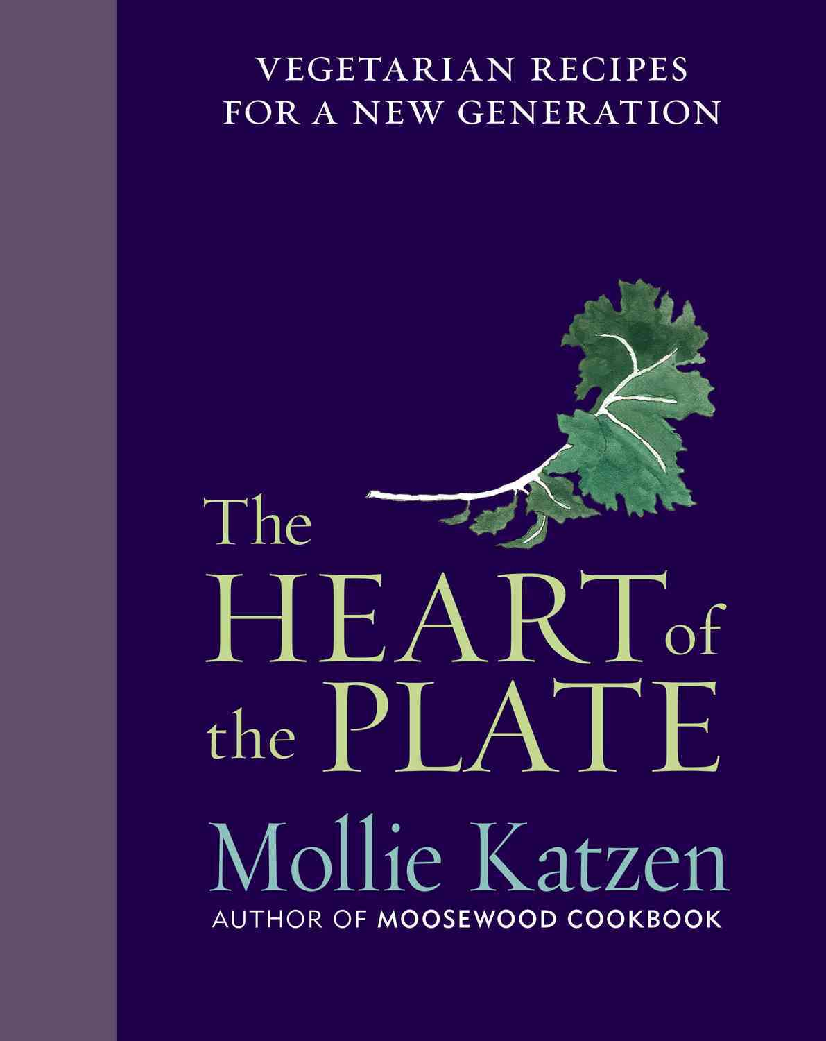 The Heart of the Plate By Katzen, Mollie